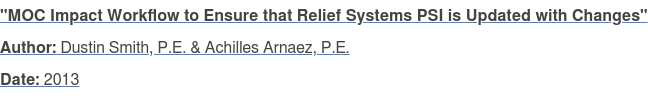 """MOC Impact Workflow to Ensure that Relief Systems PSI is Updated with Changes"" Author: Dustin Smith, P.E. & Achilles Arnaez, P.E. Date: 2013"