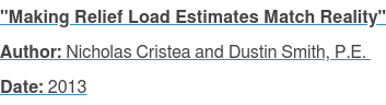 """Making Relief Load Estimates Match Reality"" Author: Nicholas Cristea and Dustin Smith, P.E.  Date: 2013"