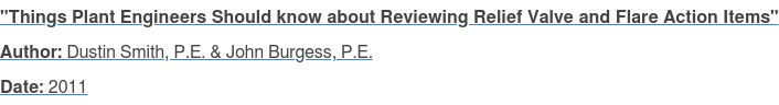 """Things Plant Engineers Should know about Reviewing Relief Valve and Flare  Action Items"" Author: Dustin Smith, P.E. & John Burgess, P.E. Date: 2011"