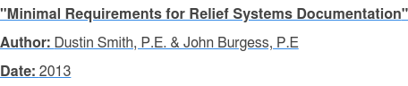 """Minimal Requirements for Relief Systems Documentation"" Author: Dustin Smith, P.E. & John Burgess, P.E Date: 2013"